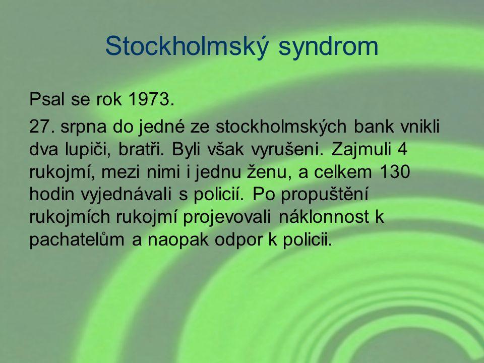 Stockholmský syndrom Psal se rok 1973. 27. srpna do jedné ze stockholmských bank vnikli dva lupiči, bratři. Byli však vyrušeni. Zajmuli 4 rukojmí, mez