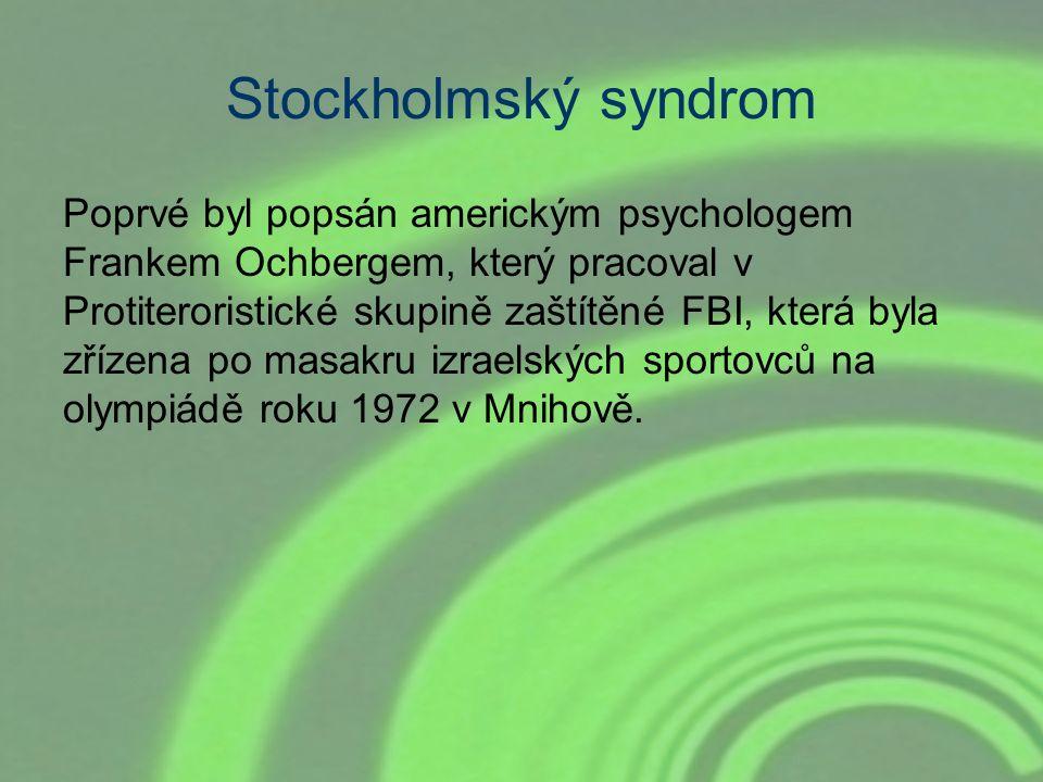 Stockholmský syndrom Poprvé byl popsán americkým psychologem Frankem Ochbergem, který pracoval v Protiteroristické skupině zaštítěné FBI, která byla z
