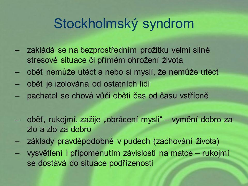 Stockholmský syndrom –zakládá se na bezprostředním prožitku velmi silné stresové situace či přímém ohrožení života –oběť nemůže utéct a nebo si myslí,