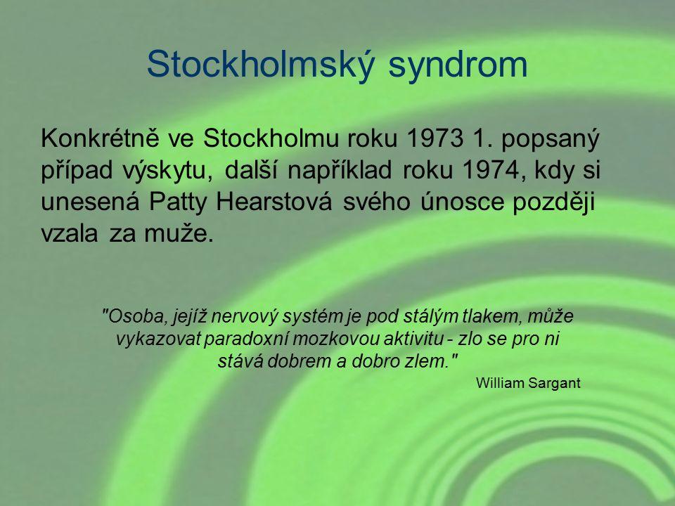 Stockholmský syndrom Konkrétně ve Stockholmu roku 1973 1. popsaný případ výskytu, další například roku 1974, kdy si unesená Patty Hearstová svého únos