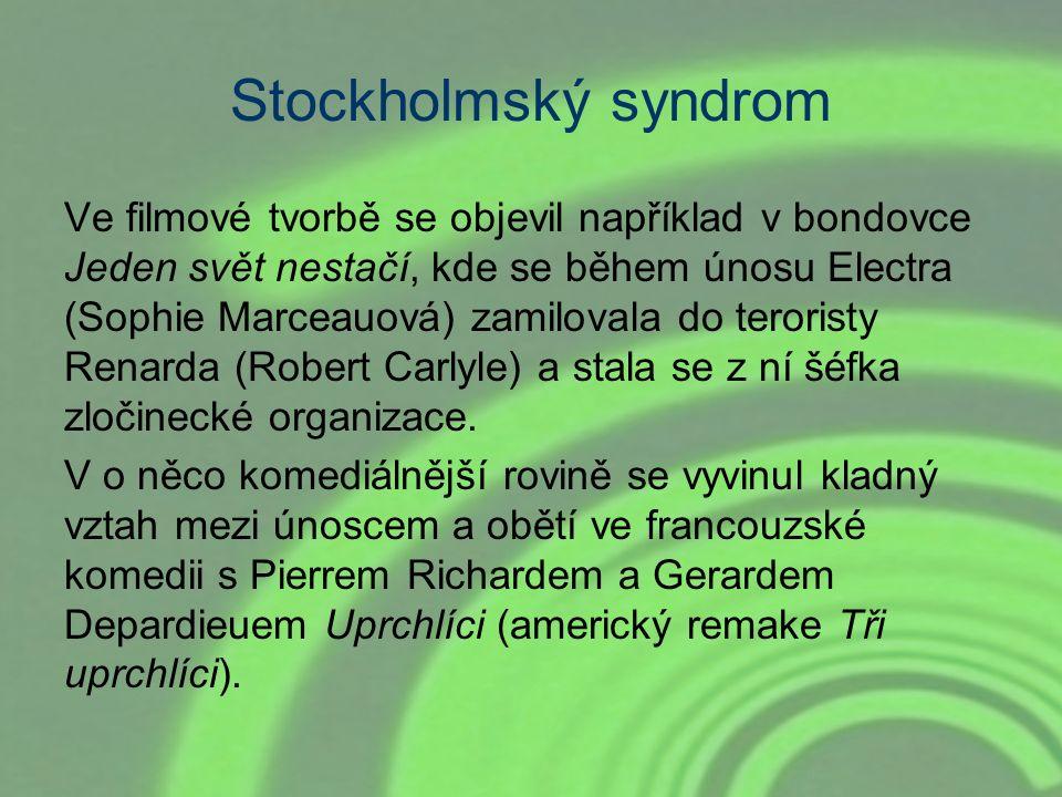 Stockholmský syndrom Ve filmové tvorbě se objevil například v bondovce Jeden svět nestačí, kde se během únosu Electra (Sophie Marceauová) zamilovala d