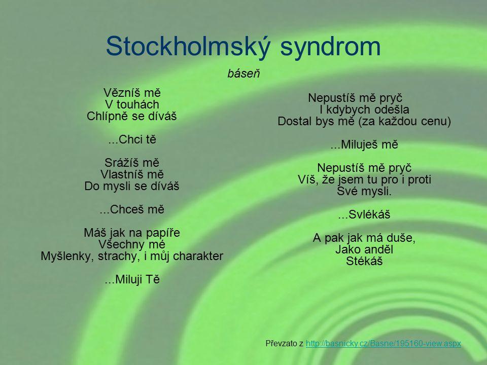 Stockholmský syndrom Vězníš mě V touhách Chlípně se díváš...Chci tě Srážíš mě Vlastníš mě Do mysli se díváš...Chceš mě Máš jak na papíře Všechny mé My