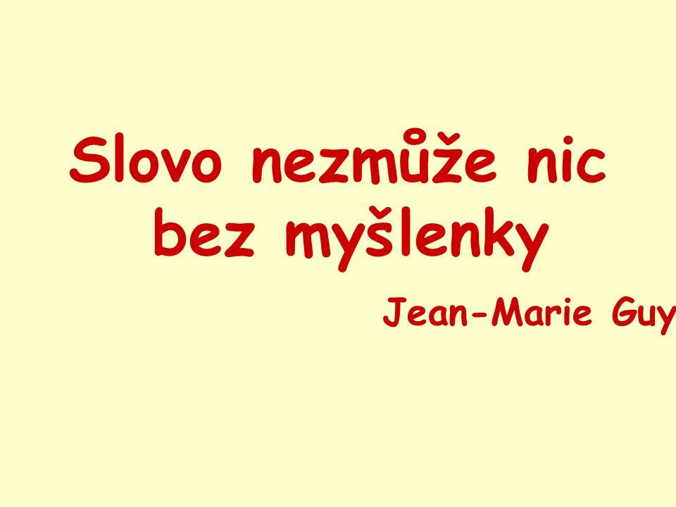 Slovo nezmůže nic bez myšlenky Jean-Marie Guyau