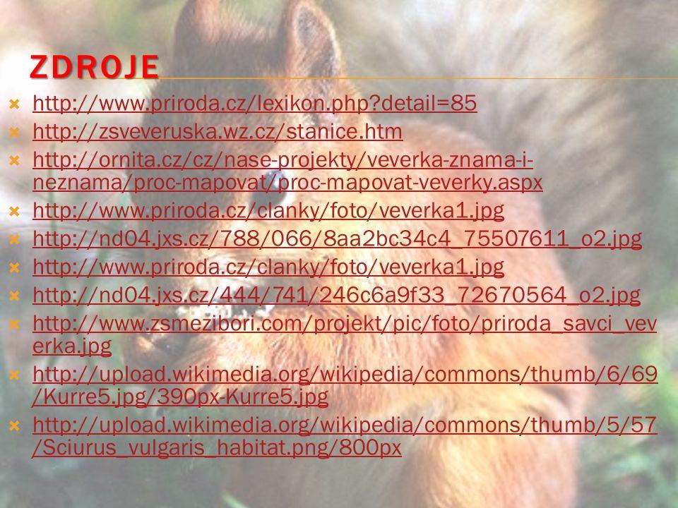 ZDROJE  http://www.priroda.cz/lexikon.php?detail=85 http://www.priroda.cz/lexikon.php?detail=85  http://zsveveruska.wz.cz/stanice.htm http://zsvever