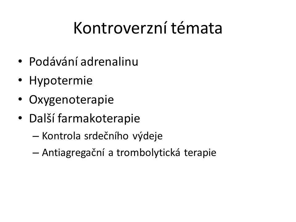 Kontroverzní témata Podávání adrenalinu Hypotermie Oxygenoterapie Další farmakoterapie – Kontrola srdečního výdeje – Antiagregační a trombolytická terapie