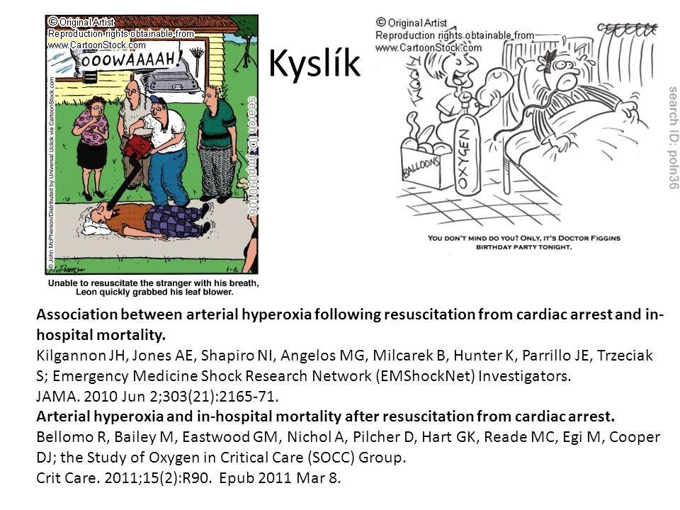 Kyslík Association between arterial hyperoxia following resuscitation from cardiac arrest and in- hospital mortality. Kilgannon JH, Jones AE, Shapiro