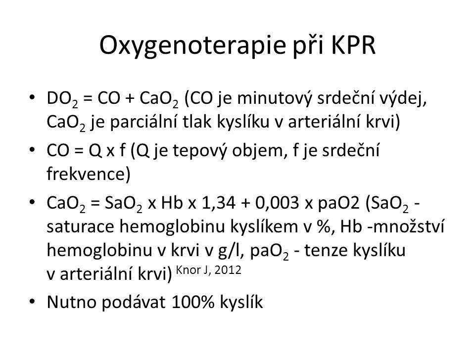 Oxygenoterapie při KPR DO 2 = CO + CaO 2 (CO je minutový srdeční výdej, CaO 2 je parciální tlak kyslíku v arteriální krvi) CO = Q x f (Q je tepový objem, f je srdeční frekvence) CaO 2 = SaO 2 x Hb x 1,34 + 0,003 x paO2 (SaO 2 - saturace hemoglobinu kyslíkem v %, Hb -množství hemoglobinu v krvi v g/l, paO 2 - tenze kyslíku v arteriální krvi) Knor J, 2012 Nutno podávat 100% kyslík