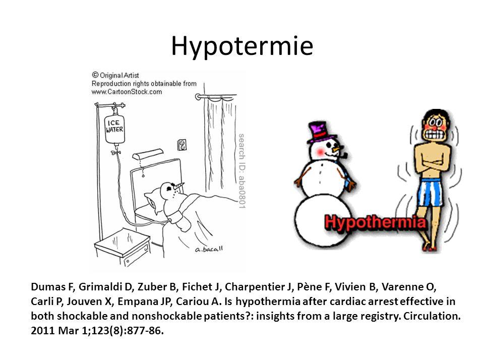 Hypotermie Dumas F, Grimaldi D, Zuber B, Fichet J, Charpentier J, Pène F, Vivien B, Varenne O, Carli P, Jouven X, Empana JP, Cariou A.