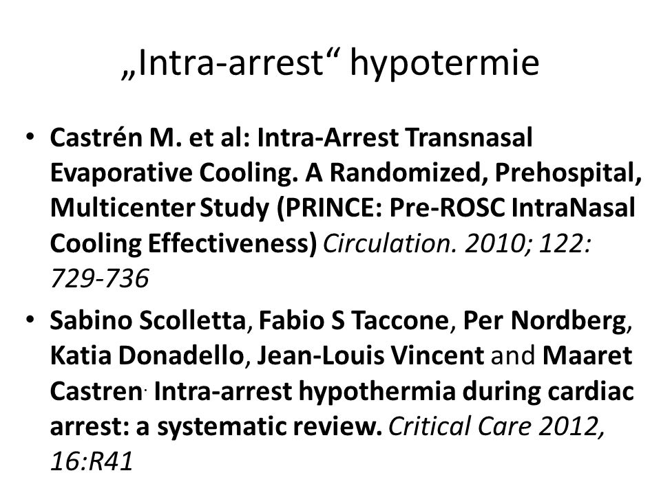 """Intra-arrest hypotermie Castrén M. et al: Intra-Arrest Transnasal Evaporative Cooling."