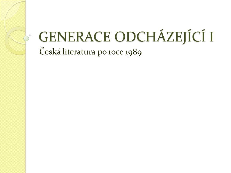 GENERACE ODCHÁZEJÍCÍ I Česká literatura po roce 1989
