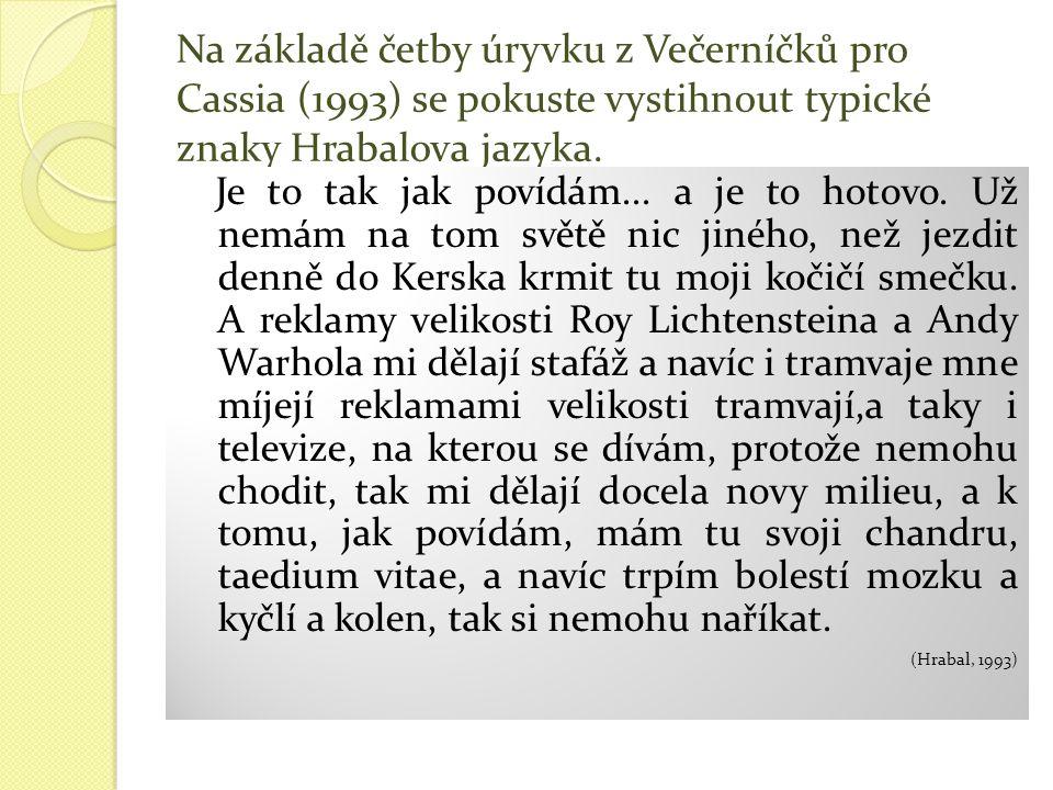 Na základě četby úryvku z Večerníčků pro Cassia (1993) se pokuste vystihnout typické znaky Hrabalova jazyka.
