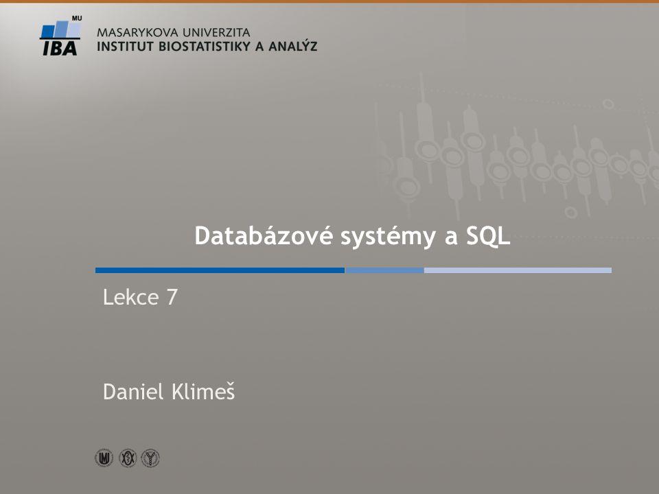 Autor, Název akce Databázové systémy a SQL Lekce 7 Daniel Klimeš