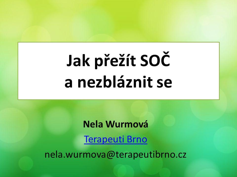 Jak přežít SOČ a nezbláznit se Nela Wurmová Terapeuti Brno nela.wurmova@terapeutibrno.cz