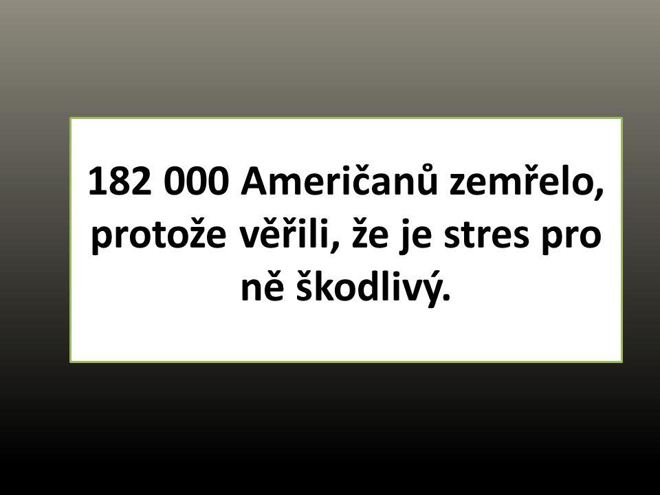 182 000 Američanů zemřelo, protože věřili, že je stres pro ně škodlivý.