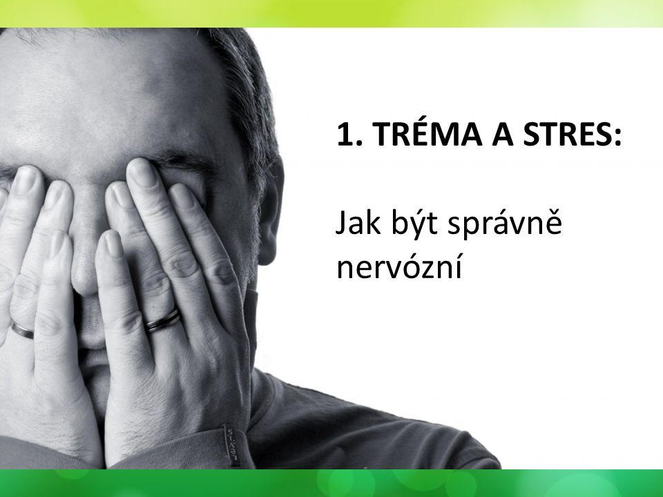 1. TRÉMA A STRES: Jak být správně nervózní