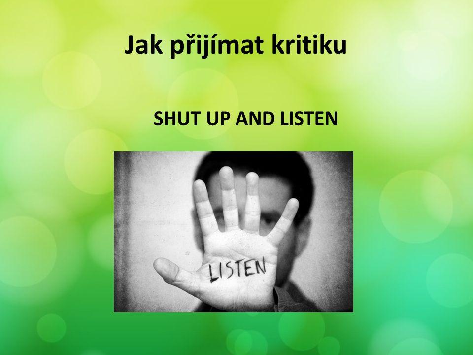 Jak přijímat kritiku SHUT UP AND LISTEN