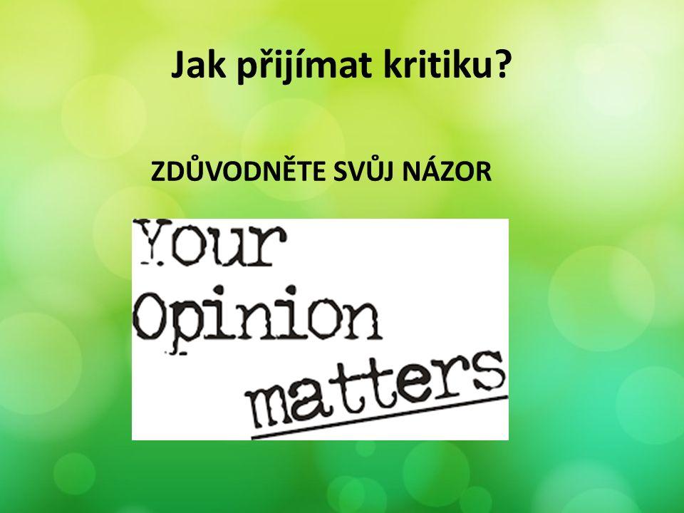 Jak přijímat kritiku? ZDŮVODNĚTE SVŮJ NÁZOR