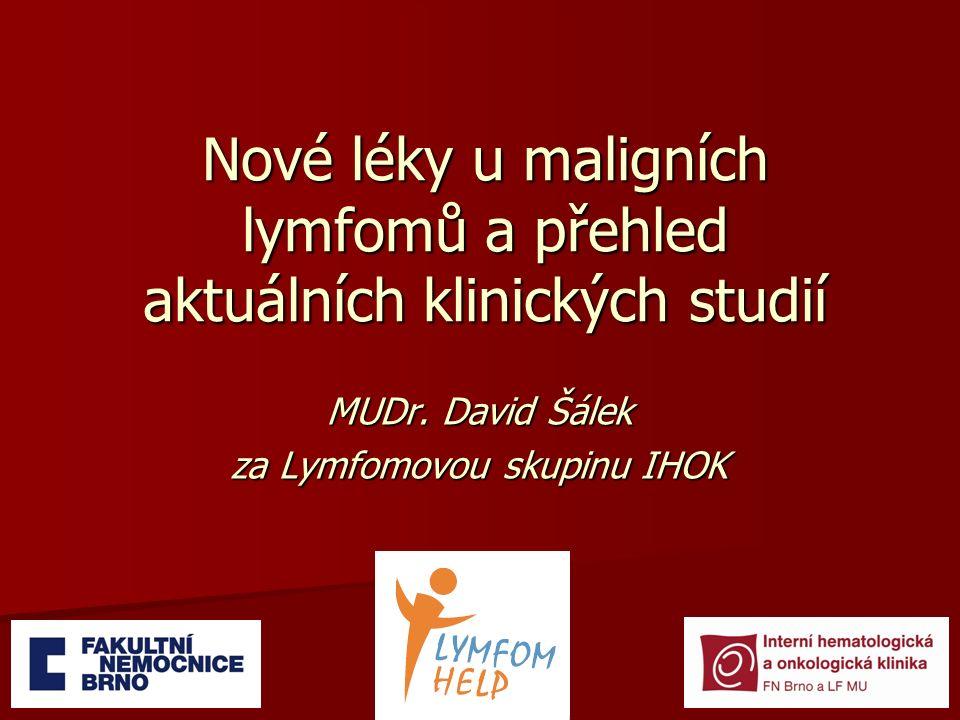Nové léky u maligních lymfomů a přehled aktuálních klinických studií MUDr. David Šálek za Lymfomovou skupinu IHOK
