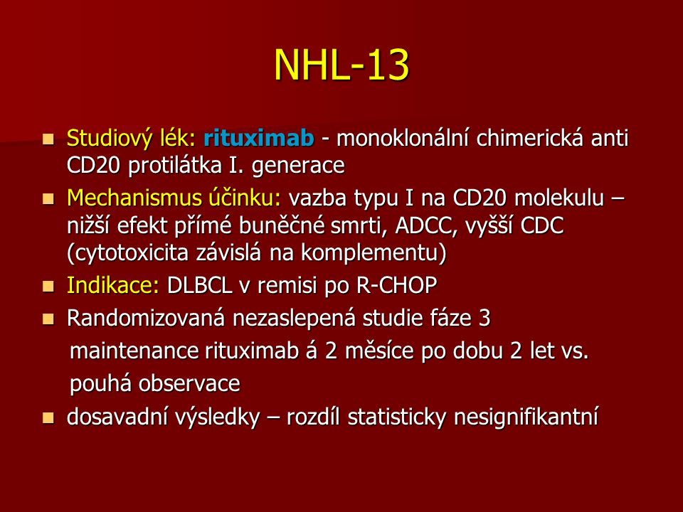 NHL-13 Studiový lék: rituximab - monoklonální chimerická anti CD20 protilátka I. generace Studiový lék: rituximab - monoklonální chimerická anti CD20