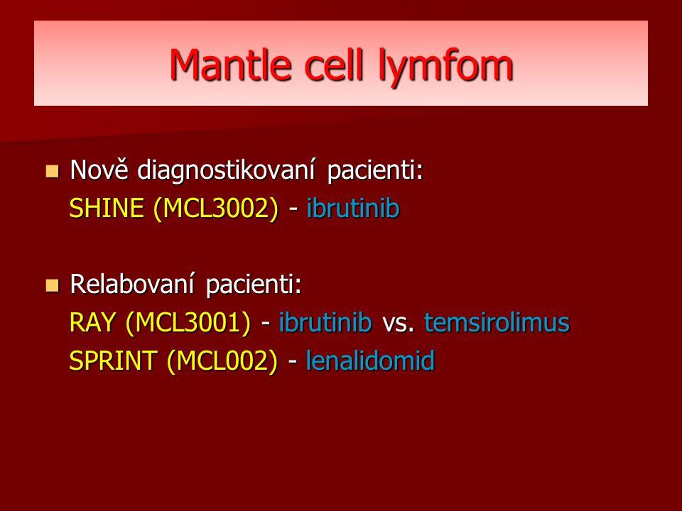 Mantle cell lymfom Nově diagnostikovaní pacienti: Nově diagnostikovaní pacienti: SHINE (MCL3002) - ibrutinib SHINE (MCL3002) - ibrutinib Relabovaní pacienti: Relabovaní pacienti: RAY (MCL3001) - ibrutinib vs.