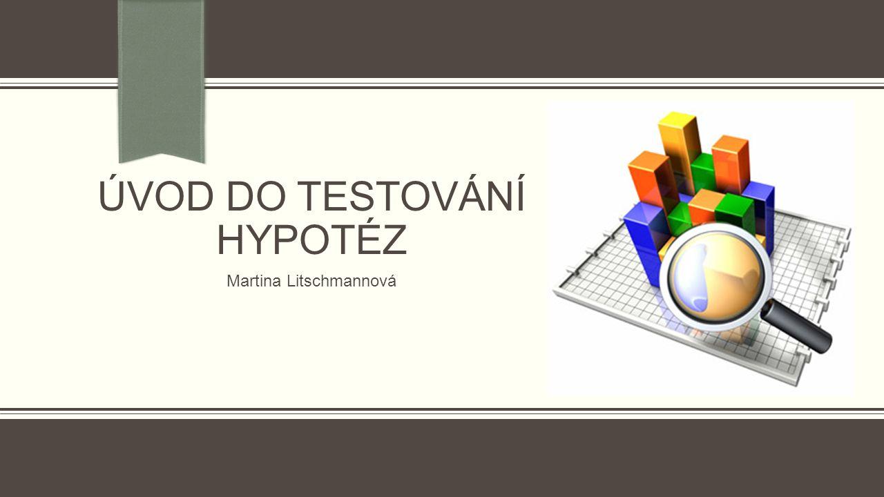 Obsah lekce  Princip testování hypotéz  Co je to testování hypotéz.