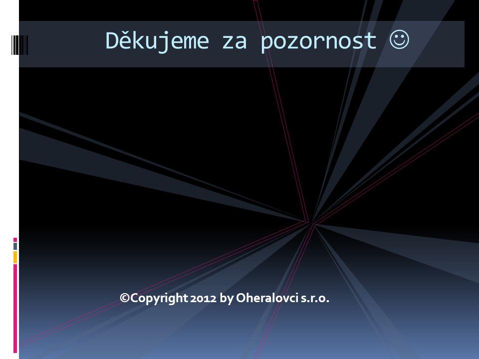 ©Copyright 2012 by Oheralovci s.r.o. Děkujeme za pozornost