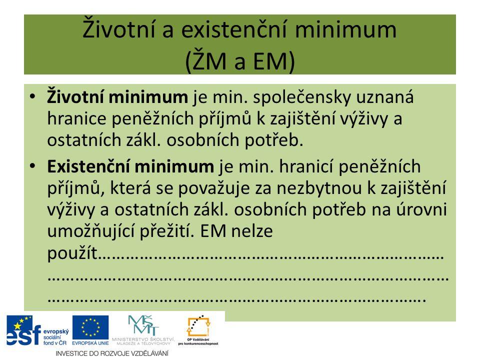Životní a existenční minimum (ŽM a EM) Životní minimum je min.