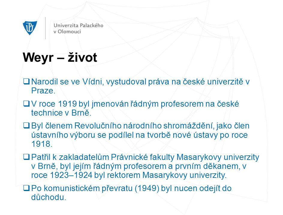 Weyr – život  Narodil se ve Vídni, vystudoval práva na české univerzitě v Praze.