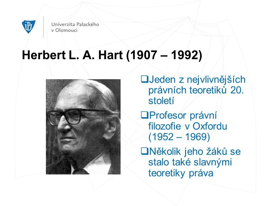 Herbert L. A. Hart (1907 – 1992)  Jeden z nejvlivnějších právních teoretiků 20.