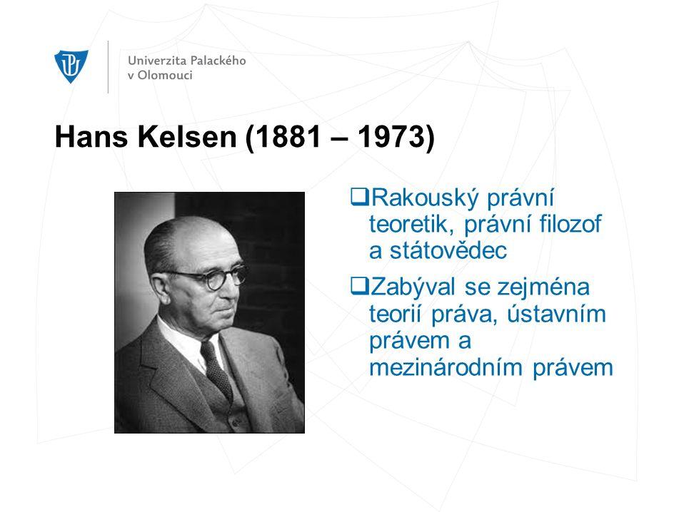Hans Kelsen (1881 – 1973)  Rakouský právní teoretik, právní filozof a státovědec  Zabýval se zejména teorií práva, ústavním právem a mezinárodním právem