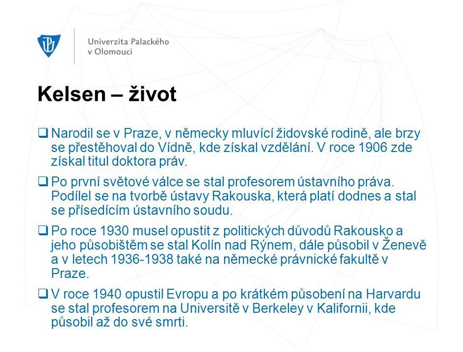 Kelsen – život  Narodil se v Praze, v německy mluvící židovské rodině, ale brzy se přestěhoval do Vídně, kde získal vzdělání.