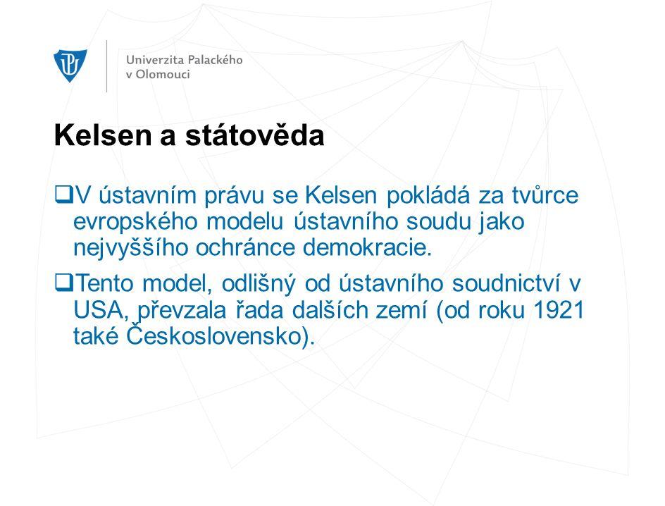 Kelsen a státověda  V ústavním právu se Kelsen pokládá za tvůrce evropského modelu ústavního soudu jako nejvyššího ochránce demokracie.