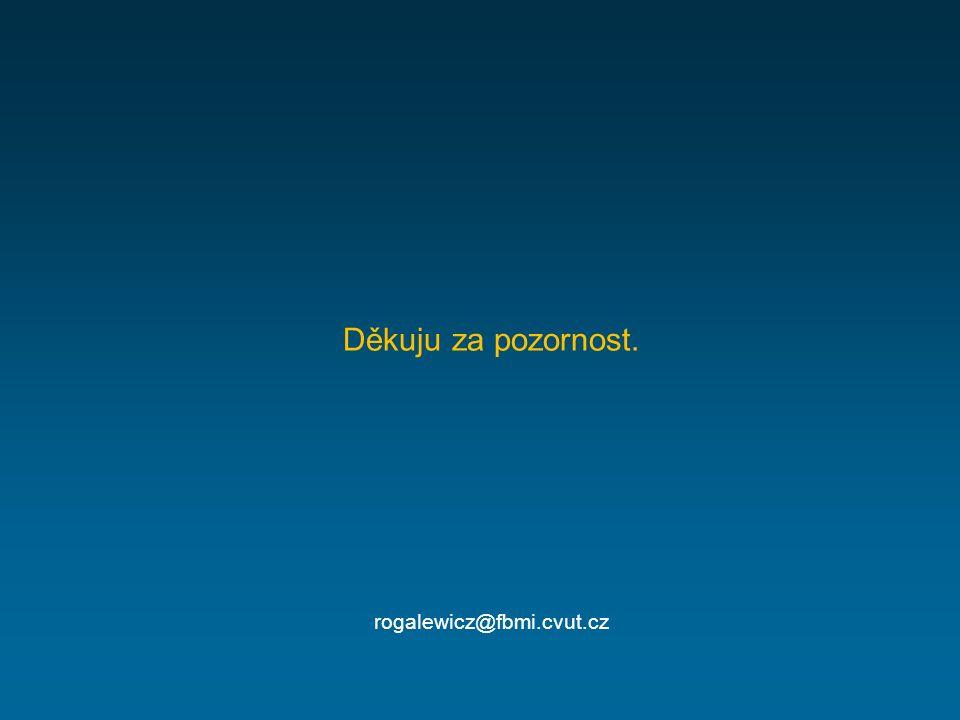 Děkuju za pozornost. rogalewicz@fbmi.cvut.cz