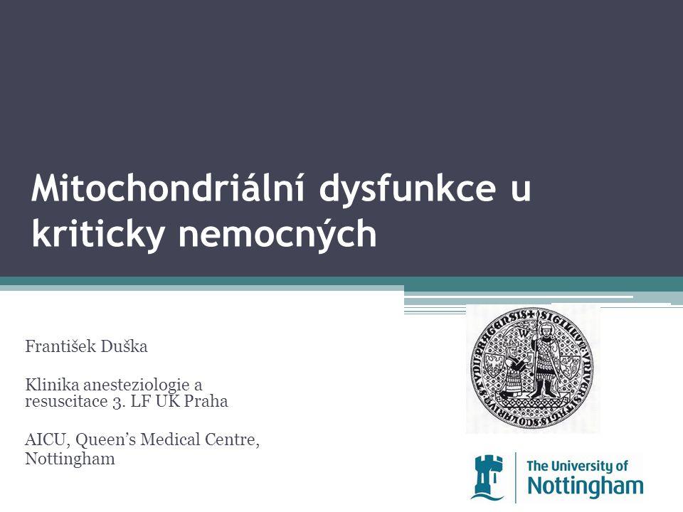 Mitochondriální dysfunkce u kriticky nemocných František Duška Klinika anesteziologie a resuscitace 3. LF UK Praha AICU, Queen's Medical Centre, Notti