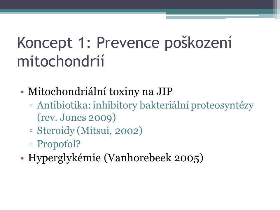 Koncept 1: Prevence poškození mitochondrií Mitochondriální toxiny na JIP ▫Antibiotika: inhibitory bakteriální proteosyntézy (rev. Jones 2009) ▫Steroid