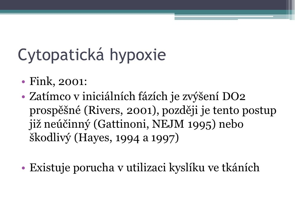 Cytopatická hypoxie Fink, 2001: Zatímco v iniciálních fázích je zvýšení DO2 prospěšné (Rivers, 2001), později je tento postup již neúčinný (Gattinoni, NEJM 1995) nebo škodlivý (Hayes, 1994 a 1997) Existuje porucha v utilizaci kyslíku ve tkáních
