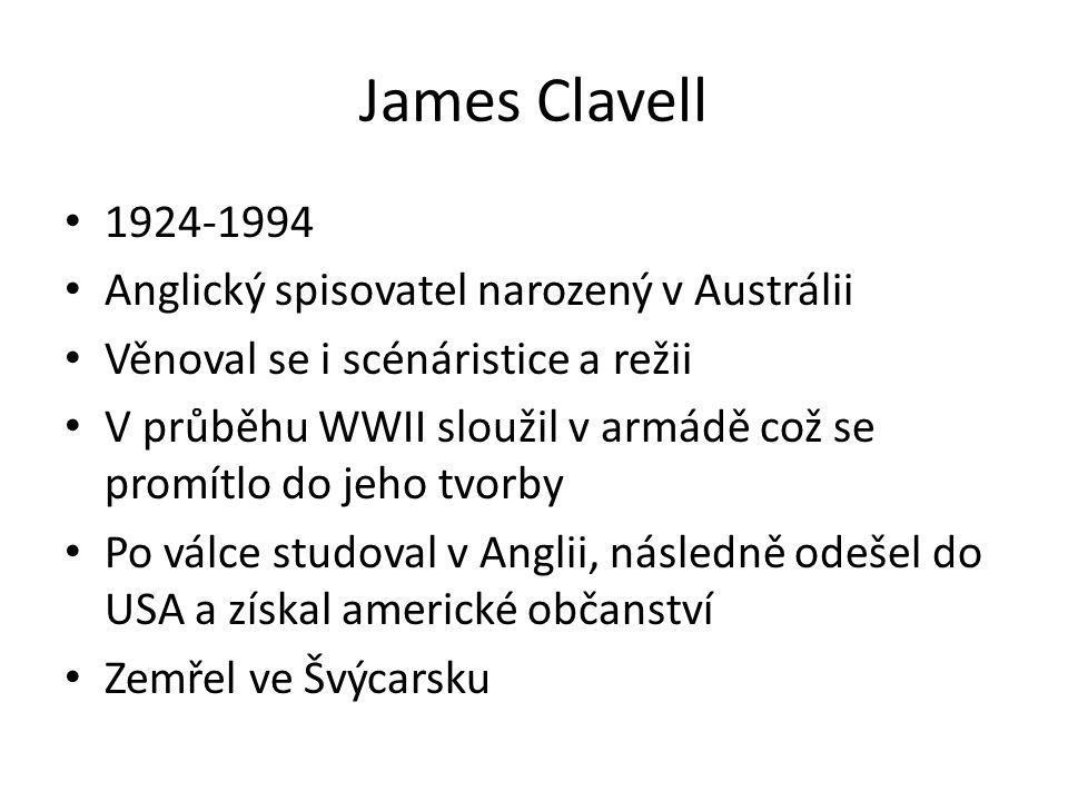 James Clavell 1924-1994 Anglický spisovatel narozený v Austrálii Věnoval se i scénáristice a režii V průběhu WWII sloužil v armádě což se promítlo do jeho tvorby Po válce studoval v Anglii, následně odešel do USA a získal americké občanství Zemřel ve Švýcarsku