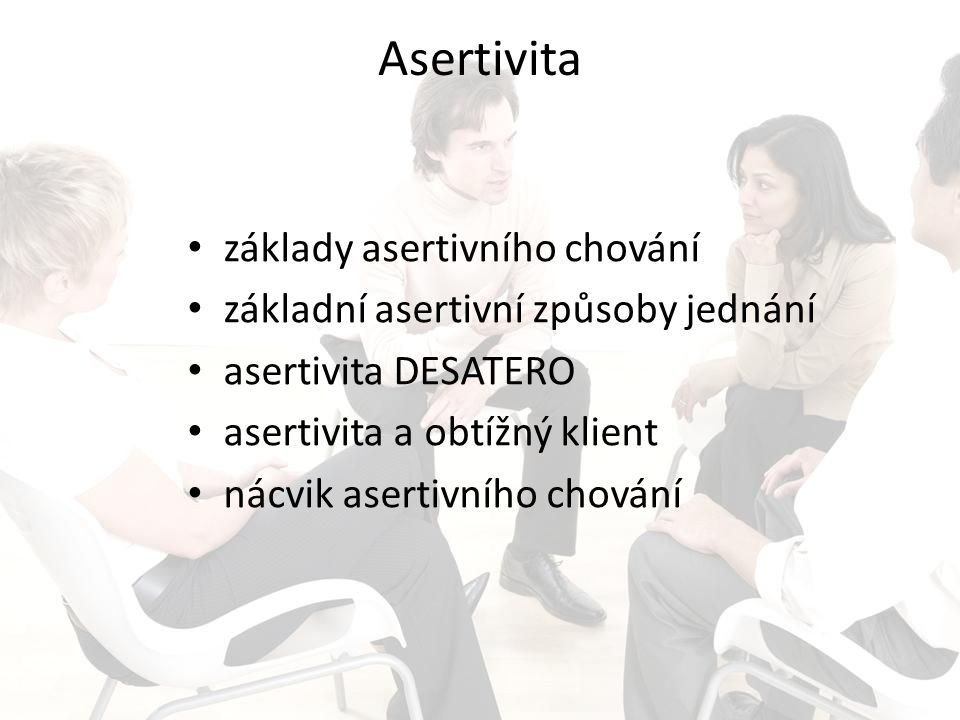 Asertivita základy asertivního chování základní asertivní způsoby jednání asertivita DESATERO asertivita a obtížný klient nácvik asertivního chování