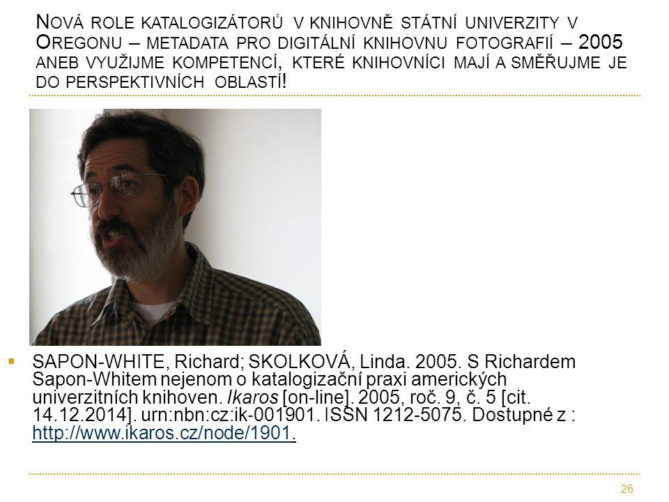  SAPON-WHITE, Richard; SKOLKOVÁ, Linda. 2005. S Richardem Sapon-Whitem nejenom o katalogizační praxi amerických univerzitních knihoven. Ikaros [on-li