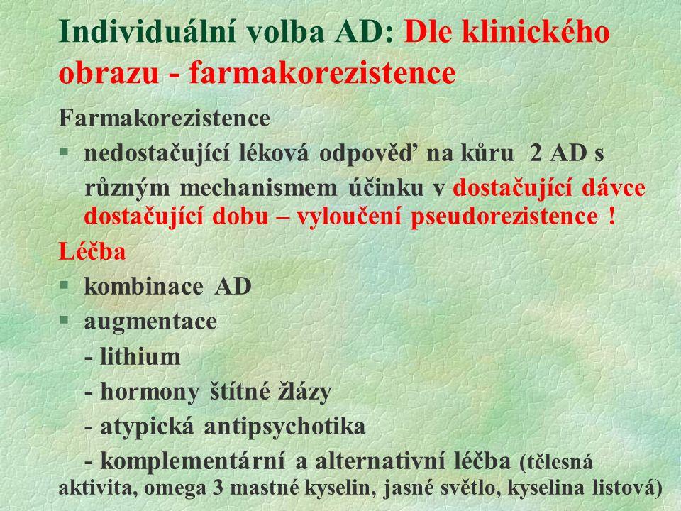 Individuální volba AD: Dle klinického obrazu - farmakorezistence Farmakorezistence  nedostačující léková odpověď na kůru 2 AD s různým mechanismem účinku v dostačující dávce dostačující dobu – vyloučení pseudorezistence .