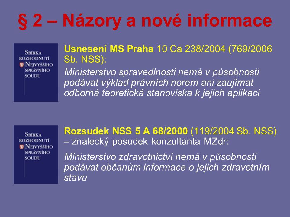 § 2 – Názory a nové informace Důvodová zpráva: Toto ustanovení nemá zužovat právo na informace, ale zamezit žádostem mimo sféru zákona – např.