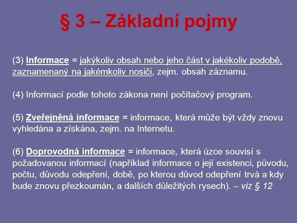 (1) Žadatelem pro účel tohoto zákona je každá a) fyzická i b) právnická osoba, která žádá o informaci.