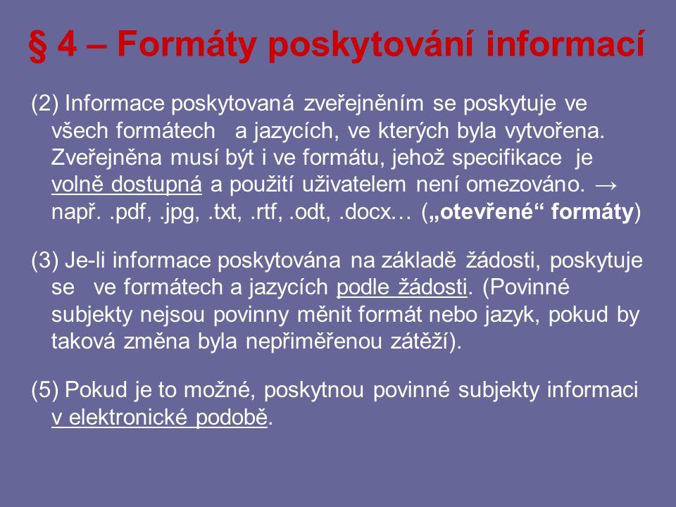 § 4 – Způsoby poskytování informací (1) Povinné subjekty poskytují informace žadateli a) na základě žádosti → postup dle § 13–17 b) zveřejněním → postup dle § 5, § 6, § 18