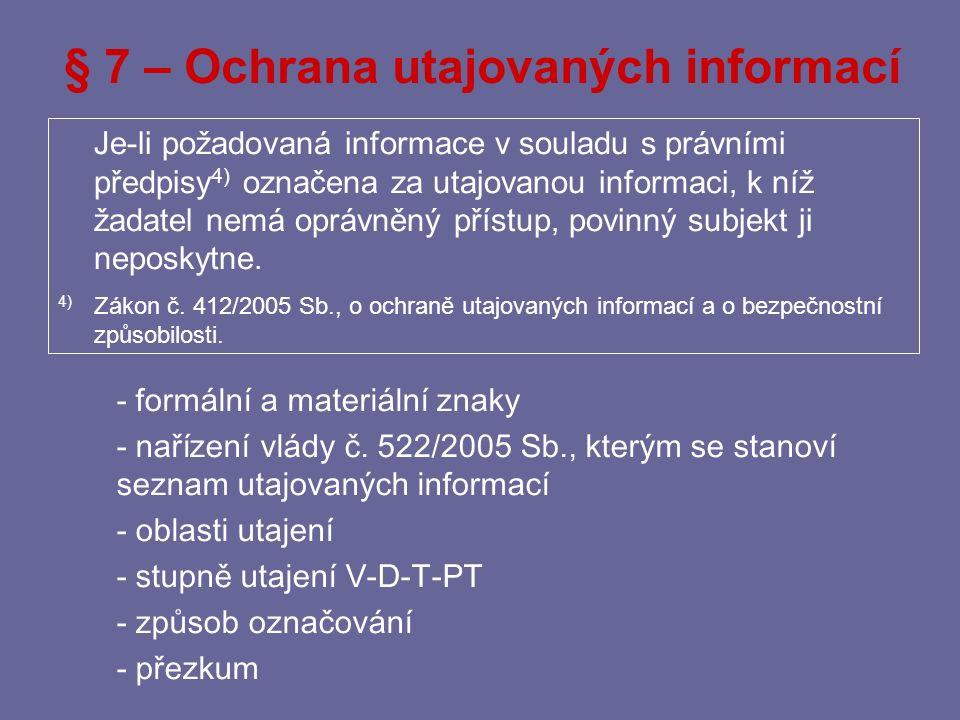§ 6 – Povinnost odkázat na zveřejněnou informaci (1) Pokud žádost o poskytnutí informace směřuje k poskytnutí zveřejněné informace, může povinný subjekt co nejdříve, nejpozději však do sedmi dnů, místo poskytnutí informace sdělit žadateli údaje umožňující vyhledání a získání zveřejněné informace.