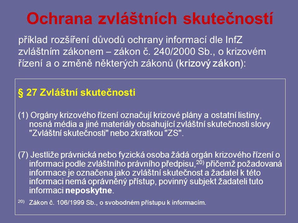 § 7 – Ochrana utajovaných informací Je-li požadovaná informace v souladu s právními předpisy 4) označena za utajovanou informaci, k níž žadatel nemá oprávněný přístup, povinný subjekt ji neposkytne.