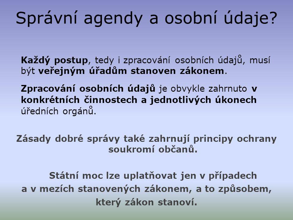 Správní agendy a osobní údaje? Každý postup, tedy i zpracování osobních údajů, musí být veřejným úřadům stanoven zákonem. Zpracování osobních údajů je