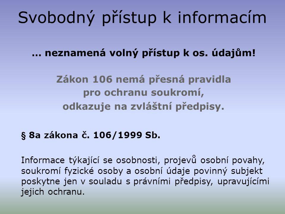 Svobodný přístup k informacím … neznamená volný přístup k os. údajům! Zákon 106 nemá přesná pravidla pro ochranu soukromí, odkazuje na zvláštní předpi