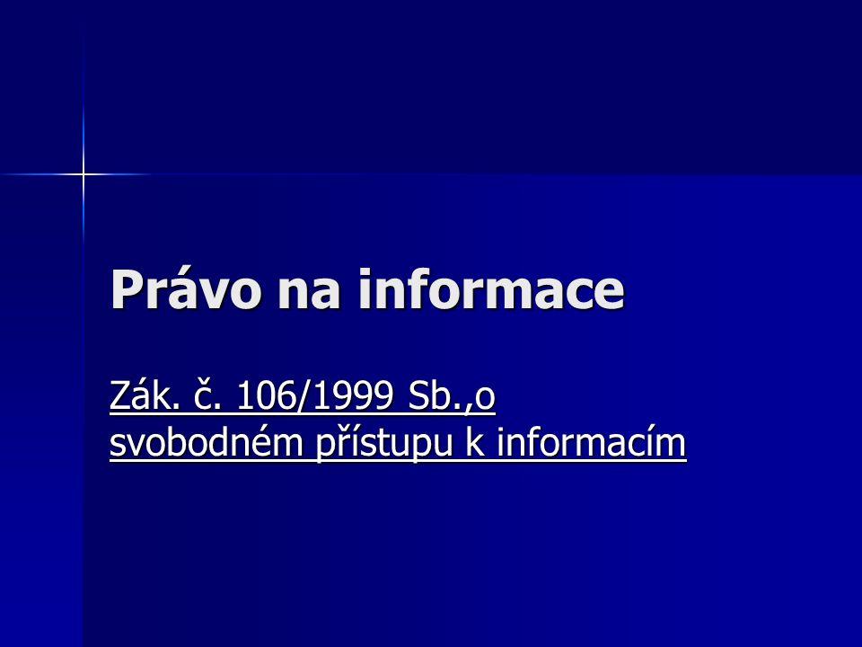 Právo na informace Zák. č. 106/1999 Sb.,o svobodném přístupu k informacím