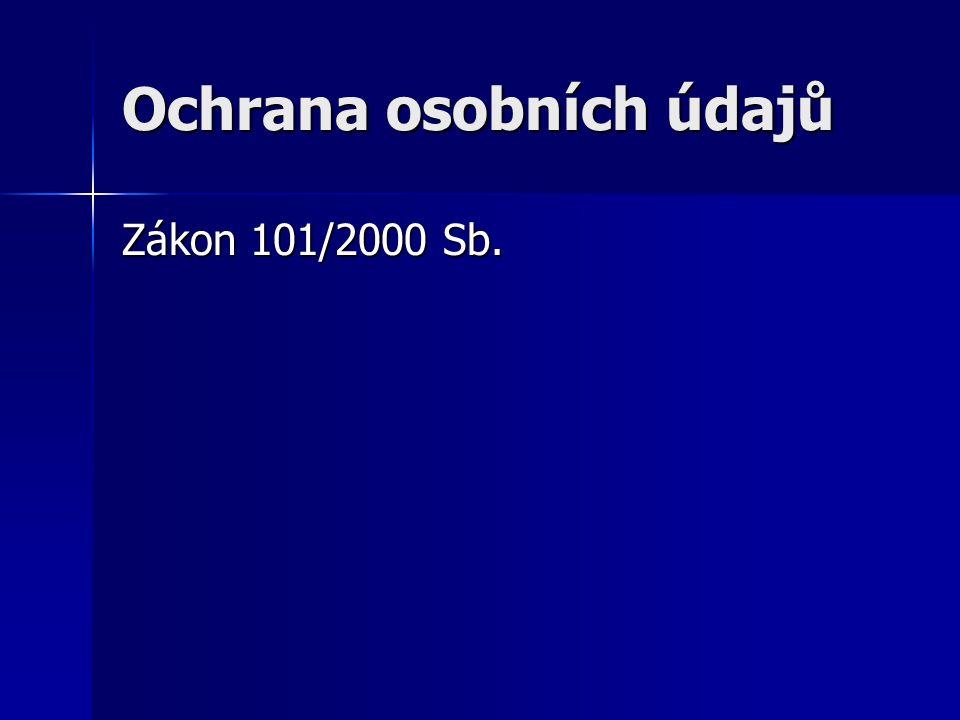 Ochrana osobních údajů Zákon 101/2000 Sb.