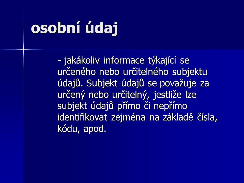 osobní údaj - jakákoliv informace týkající se určeného nebo určitelného subjektu údajů.
